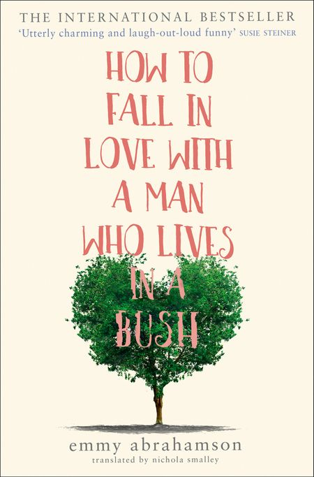 How to Fall in Love with a Man Who Lives in a Bush - Emmy Abrahamson, Translated by Nichola Smalley