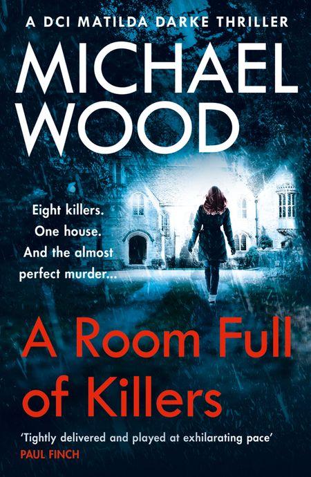 A Room Full of Killers (DCI Matilda Darke Thriller, Book 3) - Michael Wood
