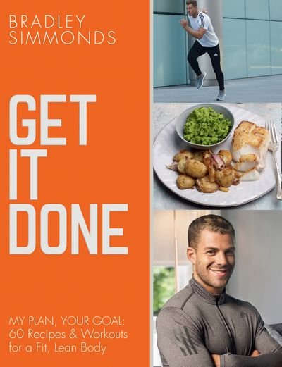 Get It Done: My Plan, Your Goal: 60 Recipes and Workout Sessions for a Fit, Lean Body - Bradley Simmonds