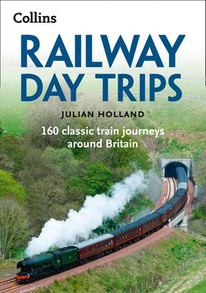 Railway Day Trips: 160 classic train journeys around Britain Paperback Second edition by Julian Holland