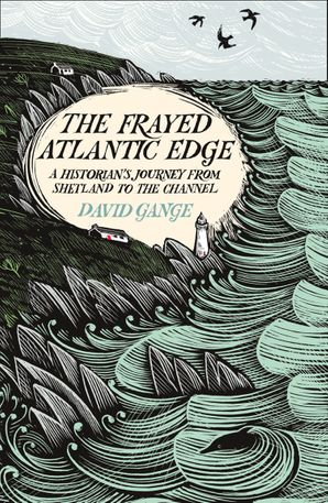The Frayed Atlantic Edge: A Historian's Journey from Shetland to the Channel Hardcover  by