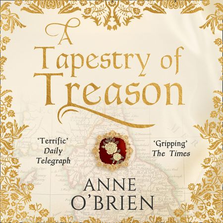 A Tapestry of Treason - Anne O'Brien, Read by Gloria Sanders