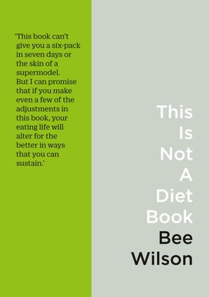 This Is Not a Diet Book: A User's Guide to Eating Well Paperback  by Bee Wilson