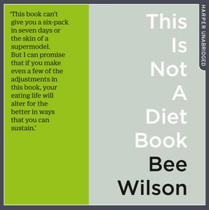 This Is Not A Diet Book Download Audio Unabridged edition by Bee Wilson