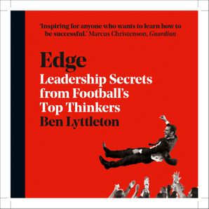 Edge: Leadership Secrets from Footballs's Top Thinkers  Unabridged edition by No Author