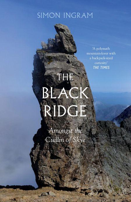 The Black Ridge: Amongst the Cuillin of Skye - Simon Ingram
