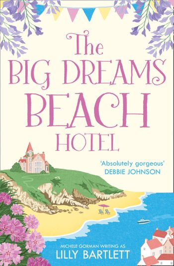 The Big Dreams Beach Hotel (The Lilly Bartlett Cosy Romance Collection, Book 1) - Lilly Bartlett and Michele Gorman