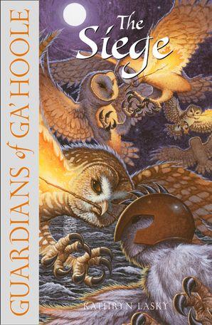 The Siege (Guardians of Ga'Hoole, Book 4) eBook  by Kathryn Lasky