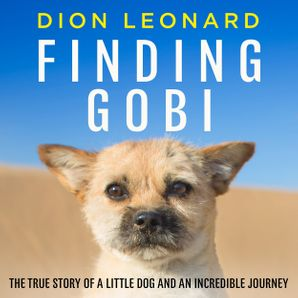 Finding Gobi (Main edition): The true story of a little dog and an incredible journey  Unabridged edition by Dion Leonard