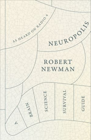 Neuropolis: A Brain Science Survival Guide eBook  by Robert Newman