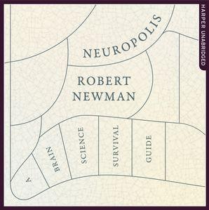 Neuropolis: A Brain Science Survival Guide  Unabridged edition by