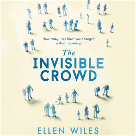 The Invisible Crowd - Ellen Wiles, Read by Adjoa Andoh, Ben Onwukwe and Ellen Wiles