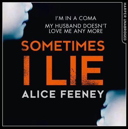 Sometimes I Lie - Alice Feeney, Read by Stephanie Racine