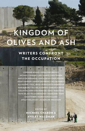Kingdom of Olives and Ash: Writers Confront the Occupation Paperback  by Colum McCann