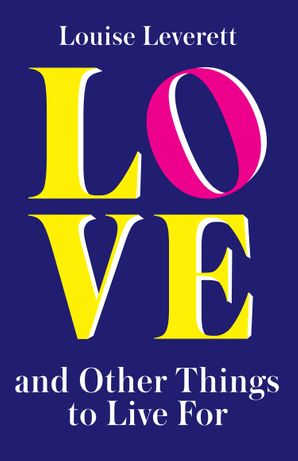 Love, and Other Things to Live For Paperback  by Louise Leverett