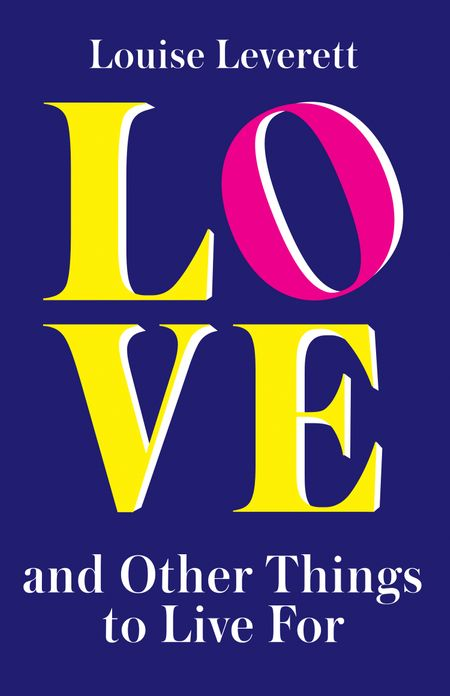 Love, and Other Things to Live For - Louise Leverett