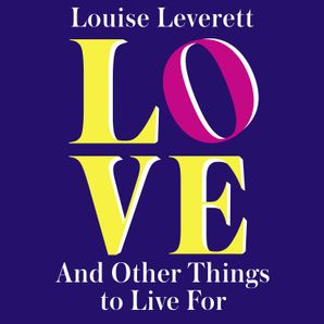 Love, and Other Things to Live For  Unabridged edition by