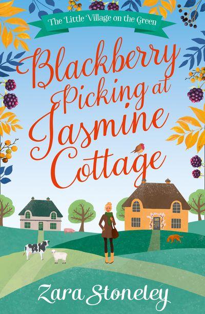 Blackberry Picking at Jasmine Cottage (The Little Village on the Green, Book 2) - Zara Stoneley