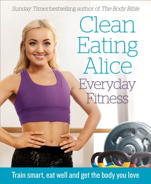 Clean Eating Alice Everyday Fitness Paperback  by Alice Liveing