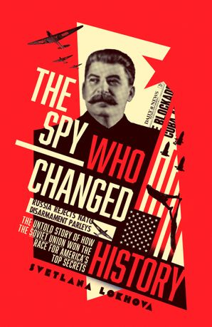 The Spy Who Changed History: The Untold Story of How the Soviet Union Won the Race for America's Top Secrets Hardcover  by