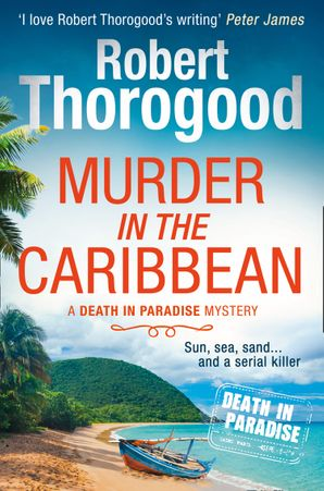 Murder in the Caribbean (A Death in Paradise Mystery, Book 4) Paperback First edition by Robert Thorogood