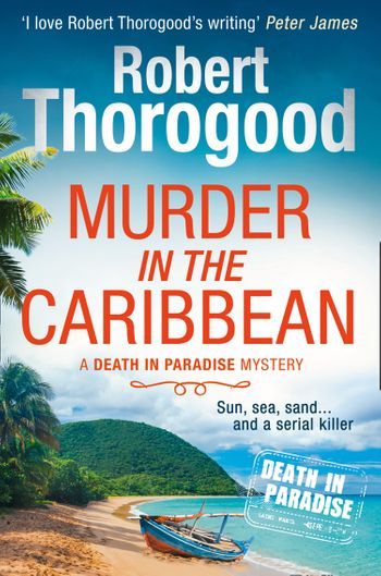 Murder in the Caribbean (A Death in Paradise Mystery, Book 4) - Robert Thorogood