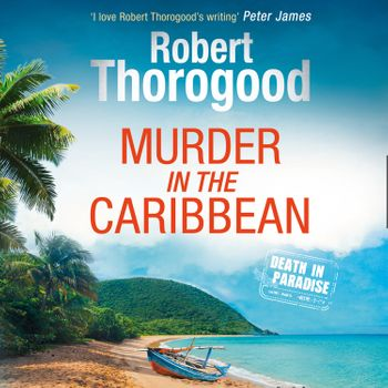 Murder in the Caribbean (A Death in Paradise Mystery, Book 4) - Robert Thorogood, Read by Phil Fox