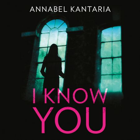 I Know You - Annabel Kantaria, Read by Jessica Ball