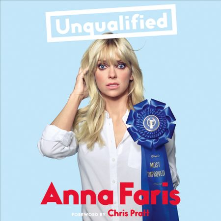 Unqualified - Anna Faris, Foreword by Chris Pratt, Read by Anna Faris and Fred Sanders