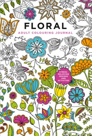 Adult Colouring Journal: Floral: 128 gorgeous pages to colour, connect the dots, write on, sketch on and more Paperback  by Fay Martin