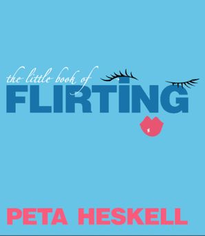 The Little Book of Flirting eBook  by Peta Heskell