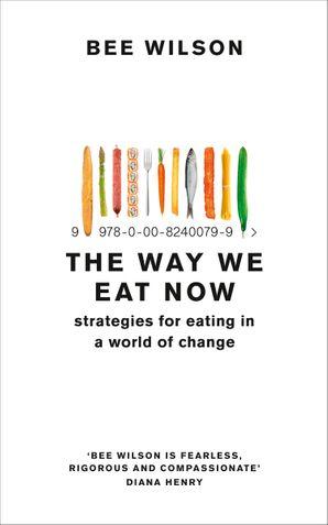 The Way We Eat Now Paperback  by Bee Wilson