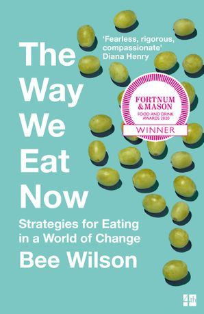 The Way We Eat Now: Strategies for Eating in a World of Change Paperback  by Bee Wilson