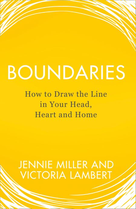 Boundaries: How to Draw the Line in Your Head, Heart and Home - Jennie Miller and Victoria Lambert