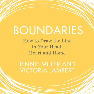 Boundaries: How to Draw the Line in Your Head, Heart and Home - Jennie Miller and Victoria Lambert, Read by Jennie Miller and Victoria Lambert
