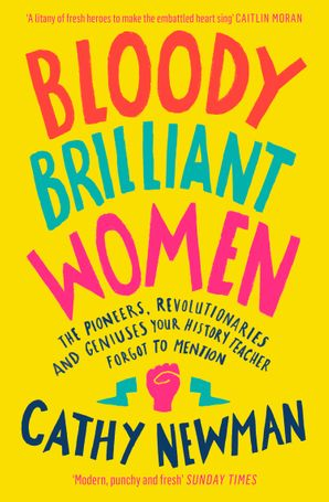 Bloody Brilliant Women: The Pioneers, Revolutionaries and Geniuses Your History Teacher Forgot to Mention Paperback  by