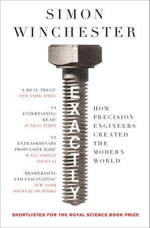 Exactly: How Precision Engineers Created the Modern World Paperback  by Simon Winchester