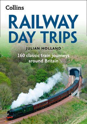 Railway Day Trips eBook  by Julian Holland