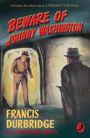 Beware of Johnny Washington: Based on 'Send for Paul Temple' (Detective Club Crime Classics) eBook  by Francis Durbridge