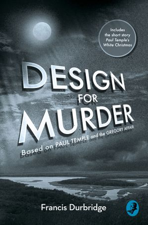 Design For Murder: Based on 'Paul Temple and the Gregory Affair' eBook  by Francis Durbridge
