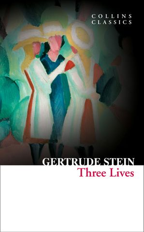 Three Lives (Collins Classics) eBook  by Gertrude Stein