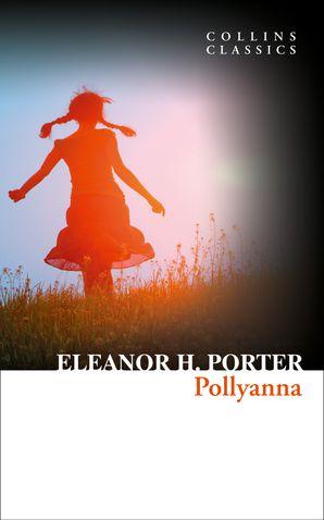 Pollyanna (Collins Classics) eBook  by Eleanor H. Porter