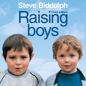 Raising Boys: Why Boys are Different – and How to Help Them Become Happy and Well-Balanced Men  Unabridged Thorsons Classics edition by Steve Biddulph