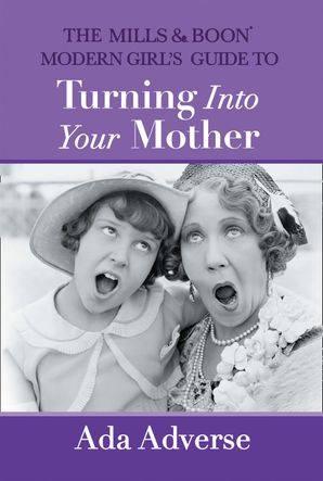 the-mills-and-boon-modern-girls-guide-to-turning-into-your-mother-the-perfect-mothers-day-gift-for-mums-who-have-it-all-mills-and-boon-a-zs-book-5