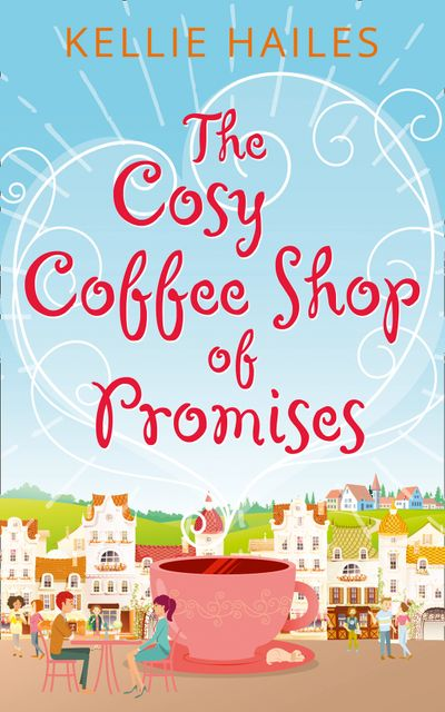 The Cosy Coffee Shop of Promises (Rabbit's Leap, Book 1) - Kellie Hailes