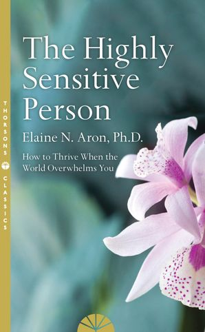The Highly Sensitive Person Paperback Thorsons Classics edition by Elaine N. Aron
