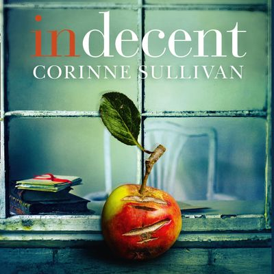 Indecent - Corinne Sullivan, Read by Stephanie Cannon