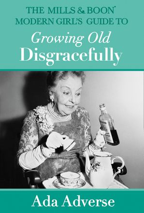 The Mills & Boon Modern Girl's Guide to Growing Old Disgracefully (Mills & Boon A-Zs, Book 6) Hardcover  by Ada Adverse