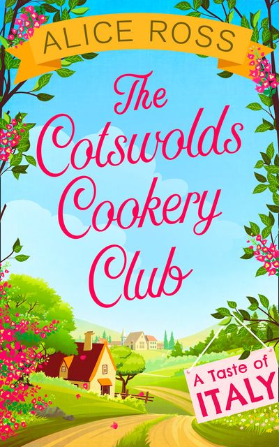 The Cotswolds Cookery Club: A Taste of Italy – Book 1 - Alice Ross