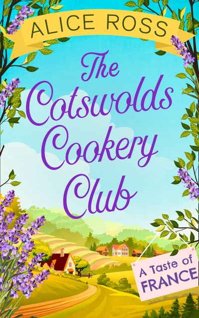 The Cotswolds Cookery Club: A Taste of France – Book 3 - Alice Ross